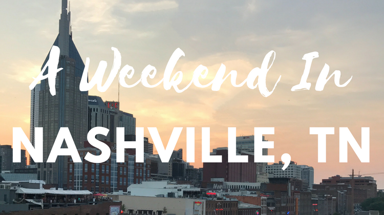 Weekend Trip to Nashville, TN