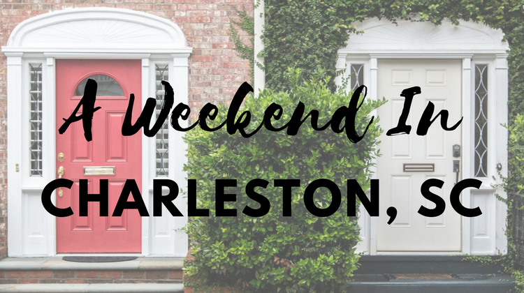 Weekend Trip to Charleston, SC